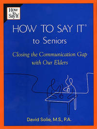 How to Say It(r) to Seniors by David Solie