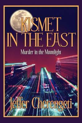 Kismet in the East: Murder in the Moonlight by Jeffer Cherengeti