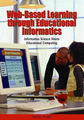 Web-Based Learning Through Educational Informatics: Information Science Meets Educational Computing by Nigel Ford image