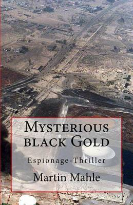Mysterious Black Gold: Espionage-Thriller by Martin Mahle image