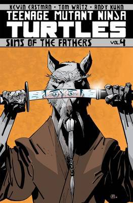 Teenage Mutant Ninja Turtles Volume 4 Sins Of The Fathers by Tom Waltz