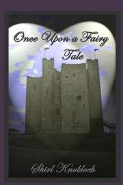 Once Upon a Fairy Tale by Shirl Knobloch
