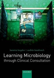 Learning Microbiology through Clinical Consultation by Berenice Langdon