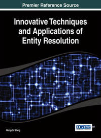 Innovative Techniques and Applications of Entity Resolution by Hongzhi Wang