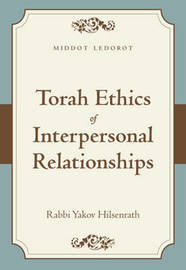 Torah Ethics of Interpersonal Relationships by Yakov Chaim Hilsenrath