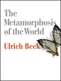 The Metamorphosis of the World by Ulrich Beck