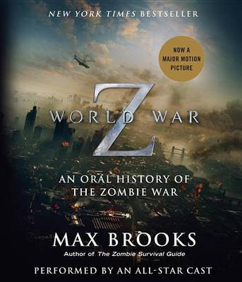 World War Z: The Complete Edition (Movie Tie-In Edition): An Oral History of the Zombie War by Max Brooks