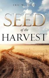 Seed of the Harvest by Eric W. Lucas