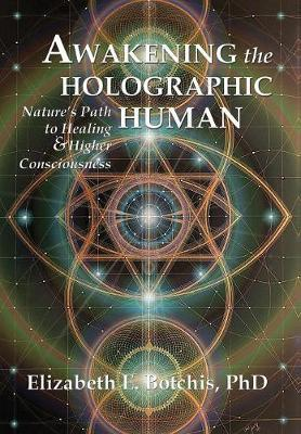 Awakening the Holographic Human by Elizabeth E Botchis Phd image