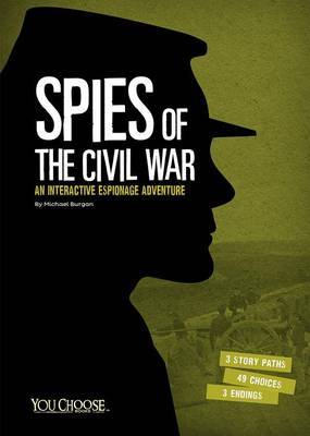 Spies of the Civil War: An Interactive Espionage Adventure by Michael Burgan
