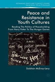Peace and Resistance in Youth Cultures by Siobhan McEvoy-Levy