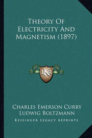 Theory of Electricity and Magnetism (1897) by Charles Emerson Curry
