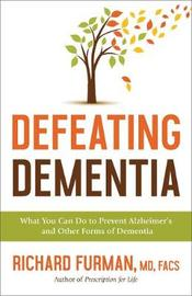 Defeating Dementia by Richard MD Furman