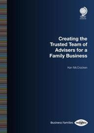 The Creating the Trusted Team of Advisers for a Family Business by Ken McCracken