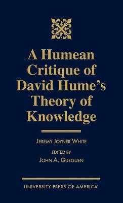 A Humean Critique of David Hume's Theory of Knowledge by Jeremy Joyner White