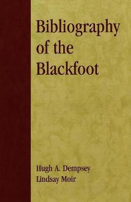 Bibliography of the Blackfoot by Hugh A. Dempsey