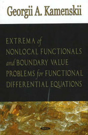 Extrema of Non-local Functionals & Boundary Value Problems for Functional Differential Equations by Georgii A. Kamenskii image