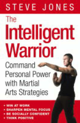 The Intelligent Warrior: Command Personal Power with Martial Arts Strategies by Steve Jones image