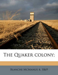 The Quaker Colony; by Blanche McManus