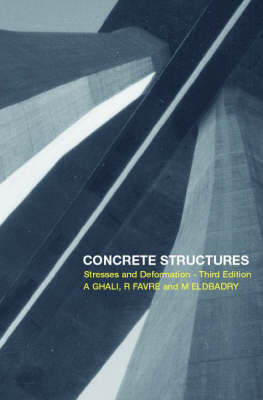 Concrete Structures: Stresses and Deformations: Analysis and Design for Sustainability by A. Ghali
