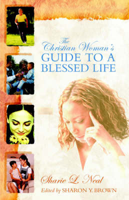 The Christian Woman's Guide to a Blessed Life by Sharie Neal