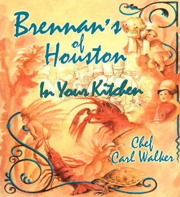 Brennan's of Houston in Your Kitchen by Carl Walker
