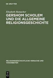 Gershom Scholem Und Die Allgemeine Relgionsgeschichte by Elisabeth Hamacher