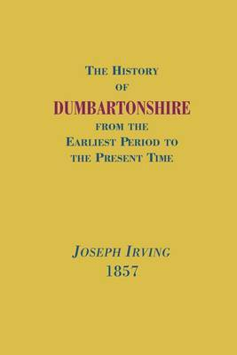 The History of Dumbartonshire by Joseph Irving