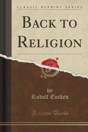 Back to Religion (Classic Reprint) by Rudolf Eucken
