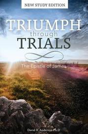 Triumph Through Trials by David R Anderson