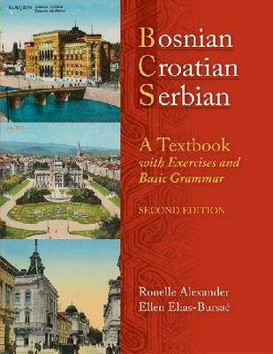 Bosnian, Croatian, Serbian, a Textbook: With Exercises and Basic Grammar by Ellen Elias-Bursac