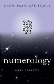 Numerology, Orion Plain and Simple by Anne Christie
