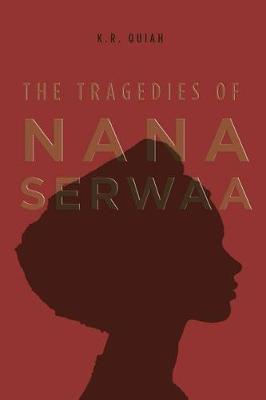 The Tragedies of Nana Serwaa by K R Quiah image