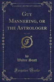 Guy Mannering, or the Astrologer, Vol. 1 of 2 (Classic Reprint) by Walter Scott image