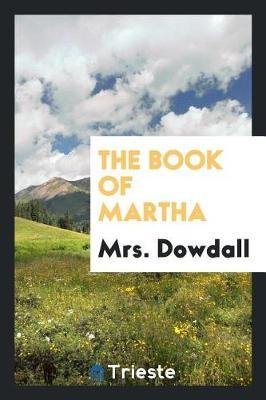 The Book of Martha by Mrs Dowdall