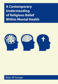 A Contemporary Understanding of Religious Belief within Mental Health by Allan Maurice Savage image