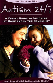 Autism 24/7: A Family Guide to Learning at Home and in the Community by Andy Bondy, Ph.D image