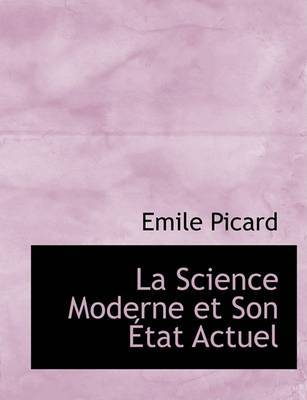 La Science Moderne Et Son AAetat Actuel (Large Print Edition) by Emile Picard image