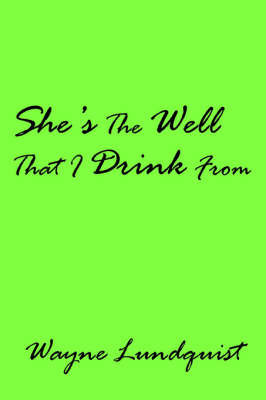 She's the Well That I Drink from by Wayne Lundquist