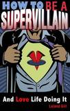 How to Be a Supervillain: And Love Life Doing It by Leland Gill
