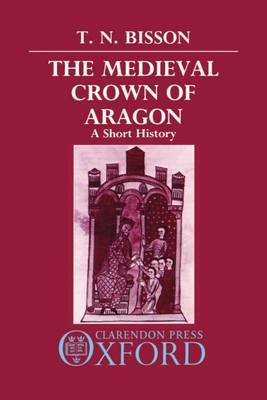 The Medieval Crown of Aragon by Thomas N Bisson