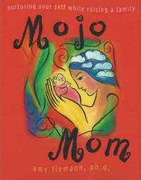 Mojo Mom: Nurturing Your Self While Raising a Family by Amy Tiemann image