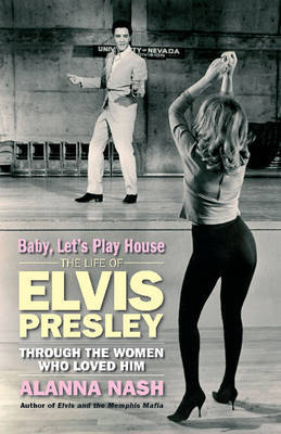 Baby, Lets Play House by Alanna Nash