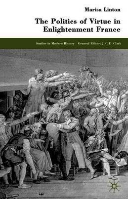 The Politics of Virtue in Enlightenment France by M. Linton image