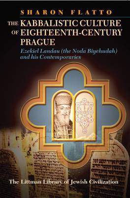 The Kabbalistic Culture of Eighteenth-century Prague by Sharon Flatto