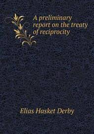 A Preliminary Report on the Treaty of Reciprocity by Elias Hasket Derby