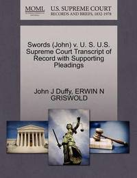 Swords (John) V. U. S. U.S. Supreme Court Transcript of Record with Supporting Pleadings by John J Duffy