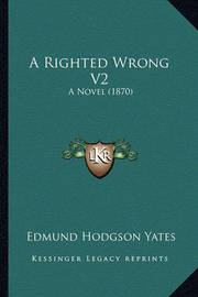 A Righted Wrong V2: A Novel (1870) by Edmund Hodgson Yates