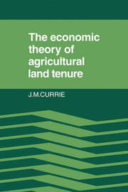 The Economic Theory of Agricultural Land Tenure by J.M. Currie