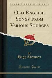 Old English Songs from Various Sources (Classic Reprint) by Hugh Thomson